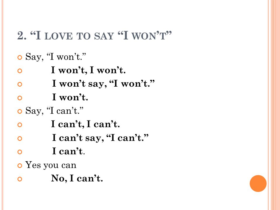2. I LOVE TO SAY I WON T Say, I wont. I wont, I wont.