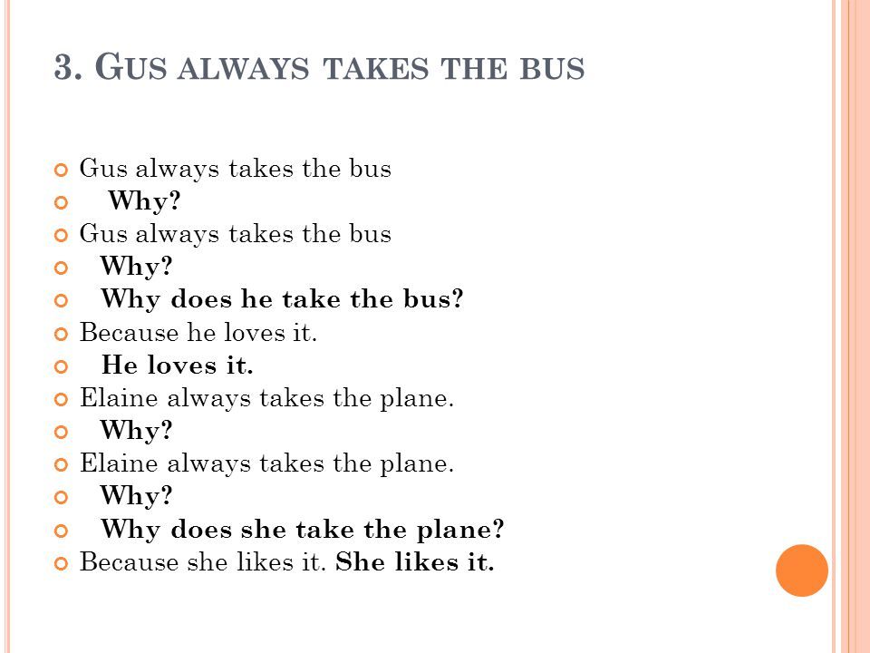 3. G US ALWAYS TAKES THE BUS Gus always takes the bus Why.