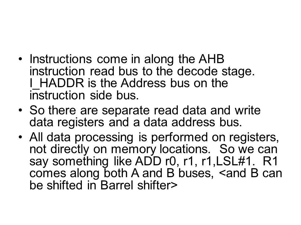 Instructions come in along the AHB instruction read bus to the decode stage.