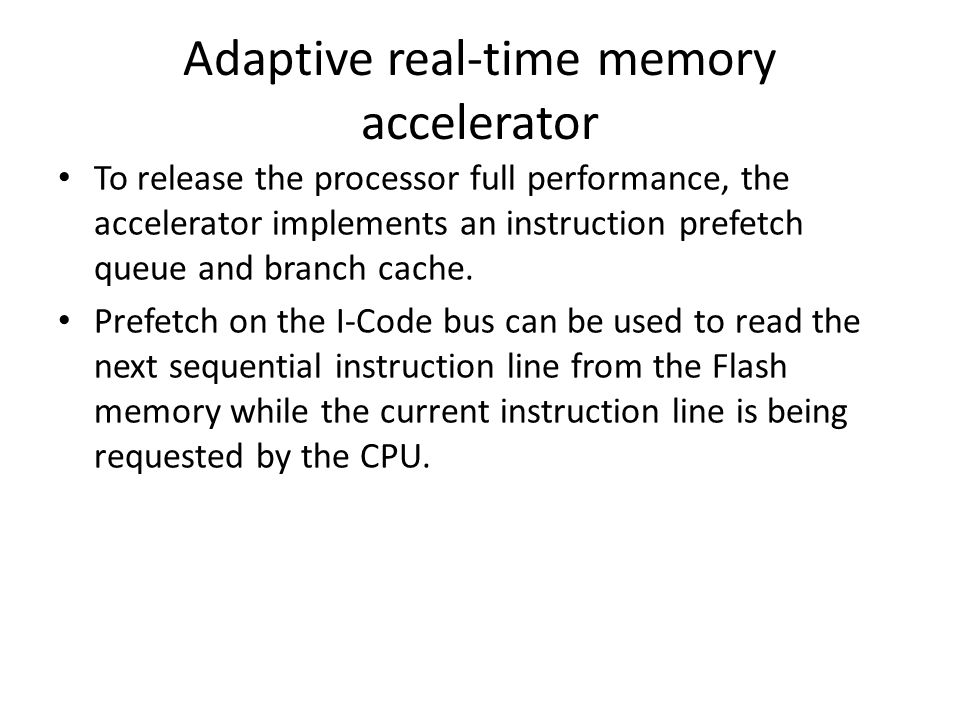 Adaptive real-time memory accelerator To release the processor full performance, the accelerator implements an instruction prefetch queue and branch cache.