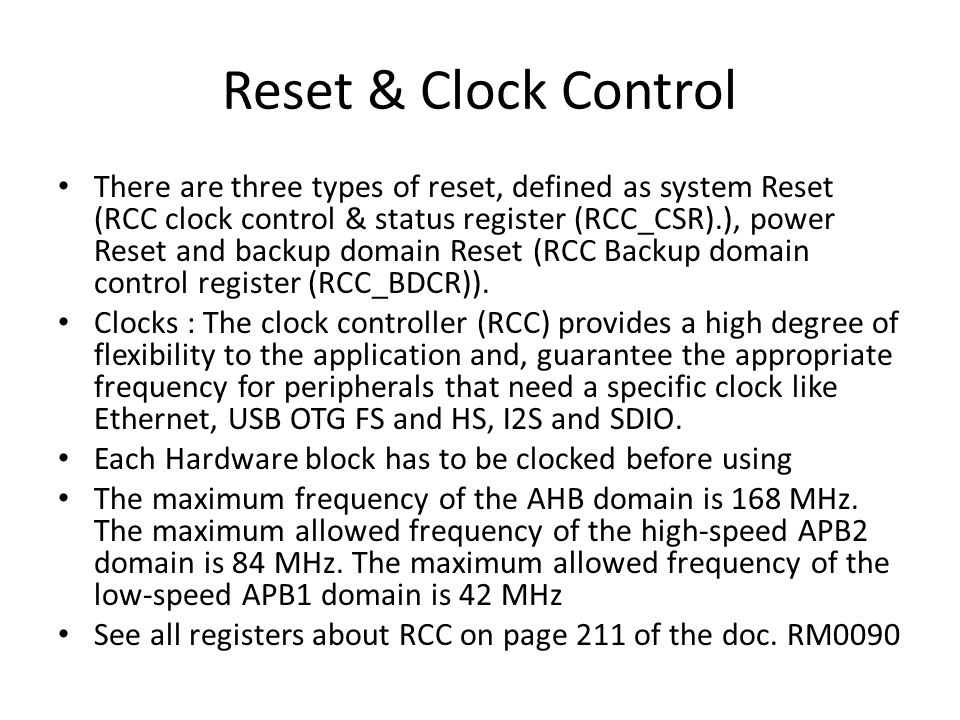 Reset & Clock Control There are three types of reset, defined as system Reset (RCC clock control & status register (RCC_CSR).), power Reset and backup domain Reset (RCC Backup domain control register (RCC_BDCR)).