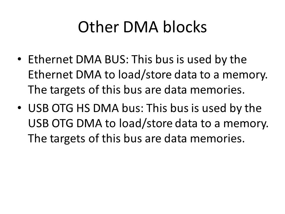 Other DMA blocks Ethernet DMA BUS: This bus is used by the Ethernet DMA to load/store data to a memory.