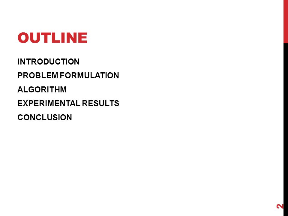OUTLINE INTRODUCTION PROBLEM FORMULATION ALGORITHM EXPERIMENTAL RESULTS CONCLUSION 2