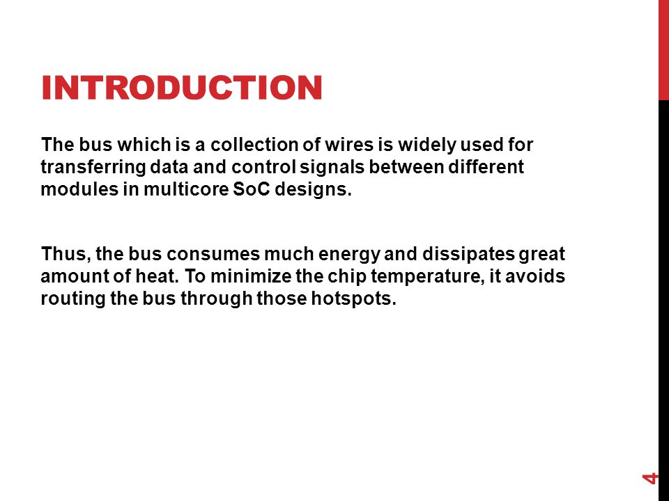 INTRODUCTION The bus which is a collection of wires is widely used for transferring data and control signals between different modules in multicore SoC designs.