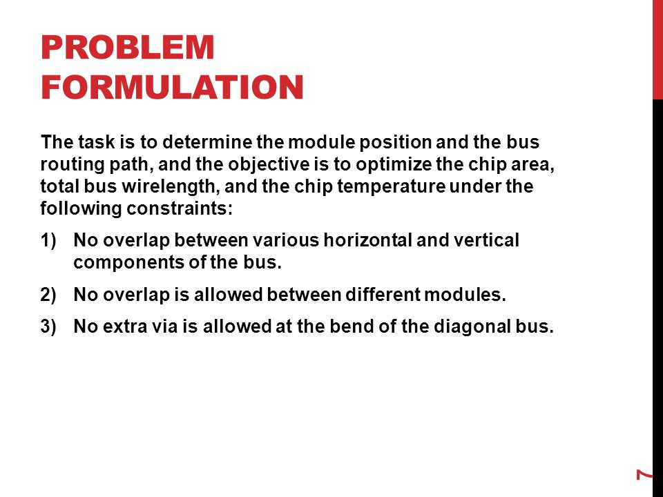 PROBLEM FORMULATION The task is to determine the module position and the bus routing path, and the objective is to optimize the chip area, total bus w