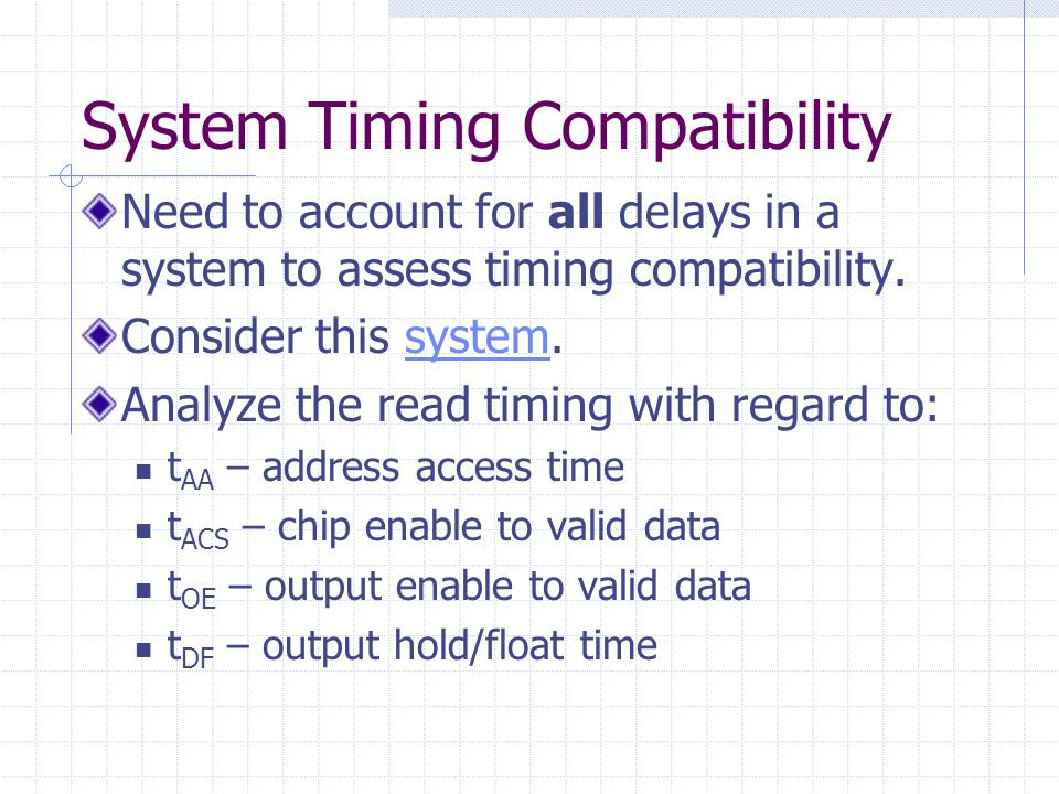 System Timing Compatibility Need to account for all delays in a system to assess timing compatibility.