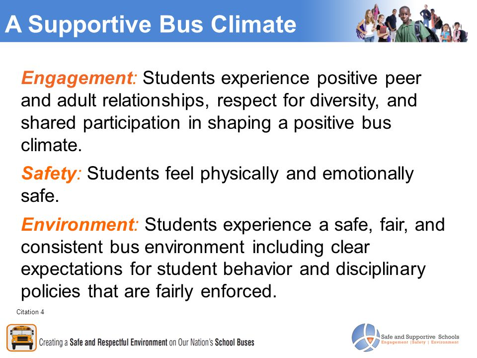 Effects of a Supportive Climate When students experience a safe and supportive climate: They have an increased sense of bonding to school and caring about their educational experience.