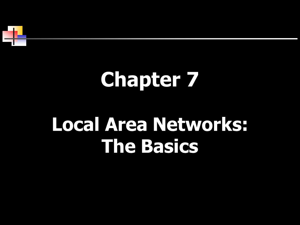 Chapter 7 Local Area Networks: The Basics