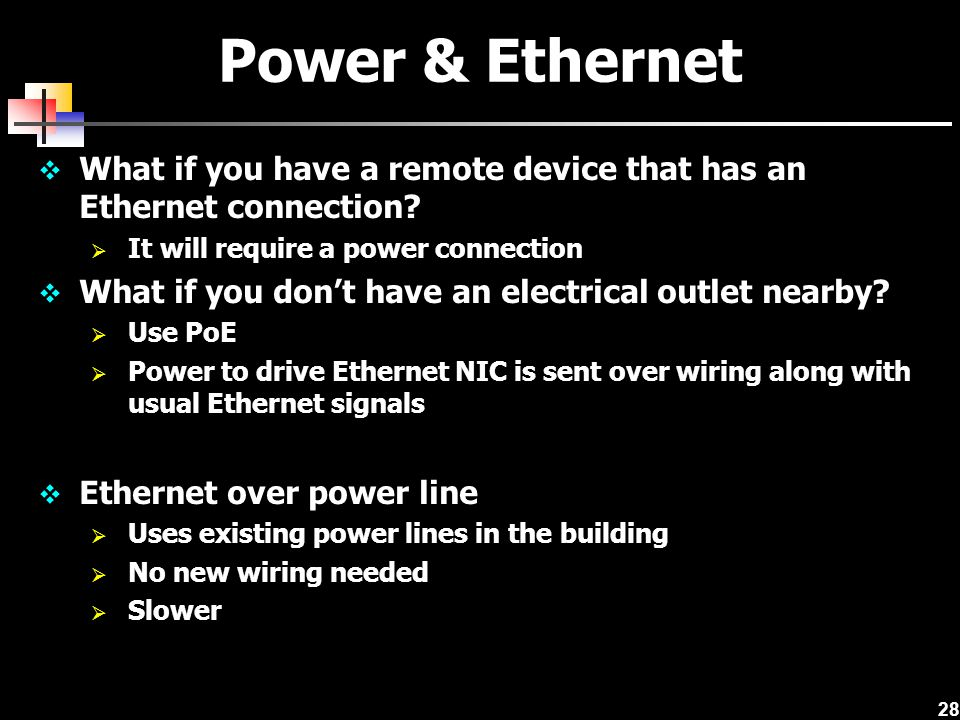28 Power & Ethernet What if you have a remote device that has an Ethernet connection? It will require a power connection What if you dont have an elec