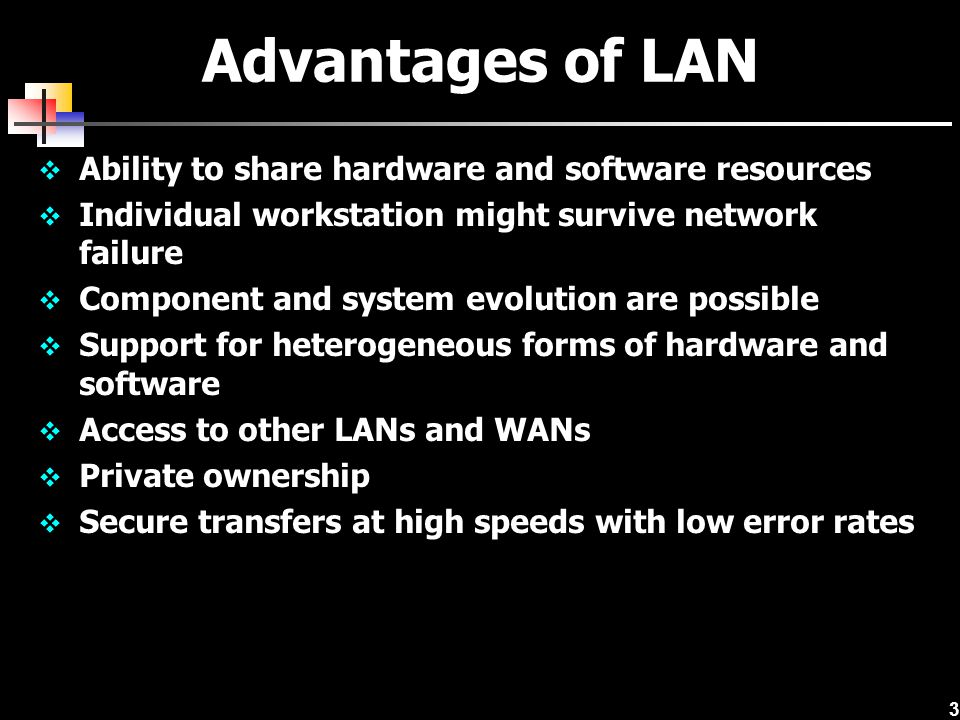 4 Disadvantages of LAN Equipment and support can be costly Level of maintenance continues to grow Private ownership.