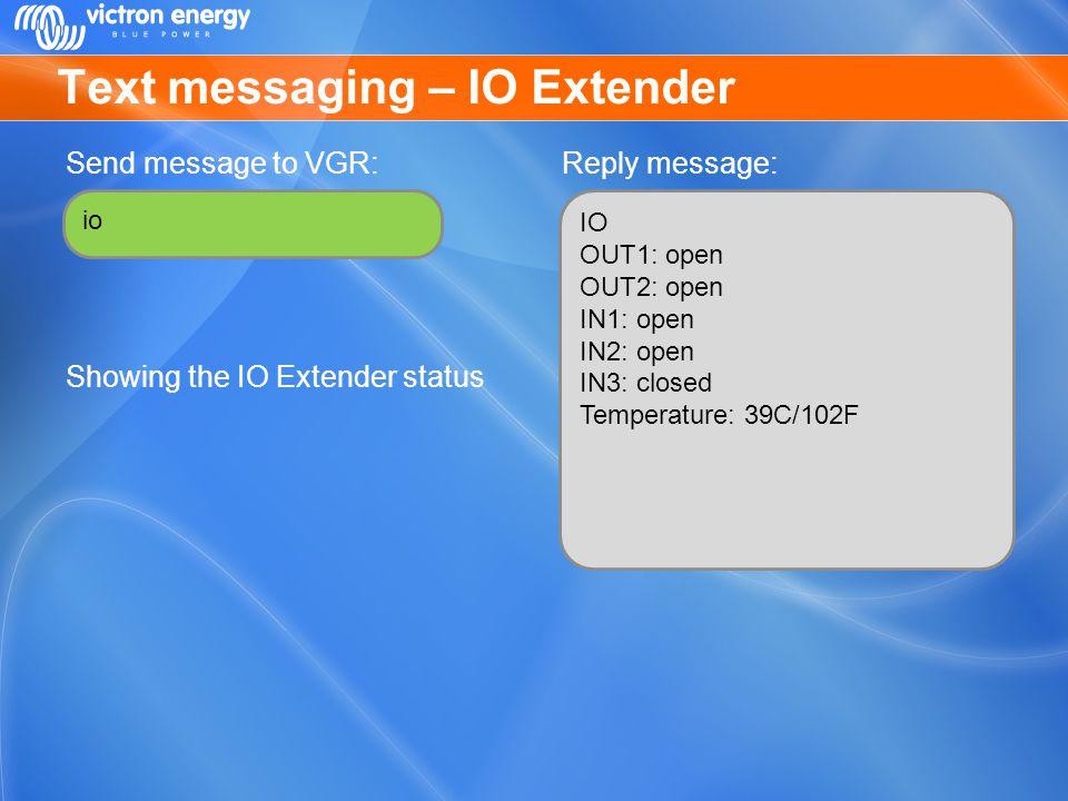 Text messaging – IO Extender Send message to VGR: Showing the IO Extender status Reply message: io IO OUT1: open OUT2: open IN1: open IN2: open IN3: c