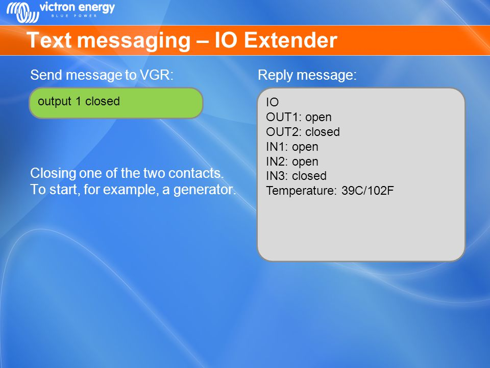 Text messaging – IO Extender Send message to VGR: Closing one of the two contacts. To start, for example, a generator. Reply message: output 1 closed