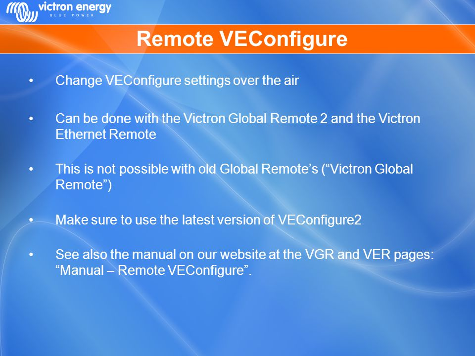 Remote VEConfigure Change VEConfigure settings over the air Can be done with the Victron Global Remote 2 and the Victron Ethernet Remote This is not p