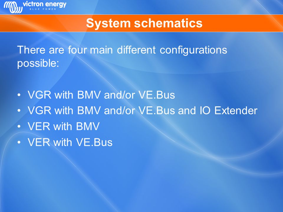System schematics There are four main different configurations possible: VGR with BMV and/or VE.Bus VGR with BMV and/or VE.Bus and IO Extender VER wit