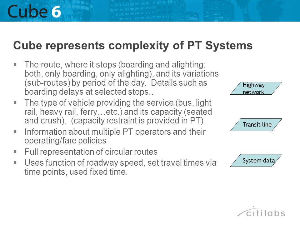 Cube represents complexity of PT Systems The route, where it stops (boarding and alighting: both, only boarding, only alighting), and its variations (
