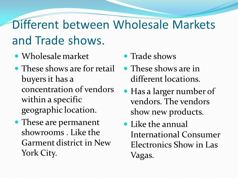 Different between Wholesale Markets and Trade shows.