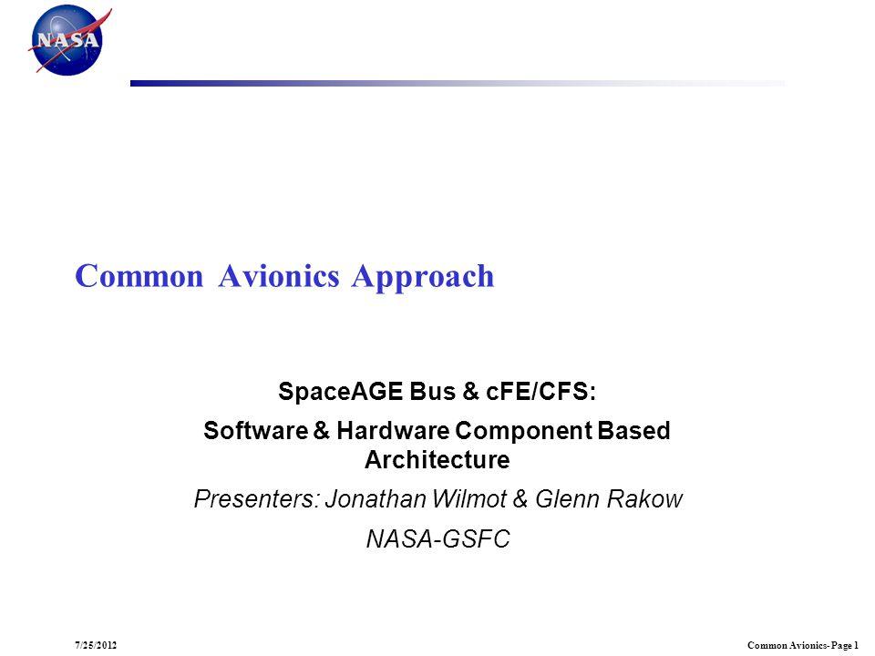 Common Avionics- Page 17/25/2012 Common Avionics Approach SpaceAGE Bus & cFE/CFS: Software & Hardware Component Based Architecture Presenters: Jonatha