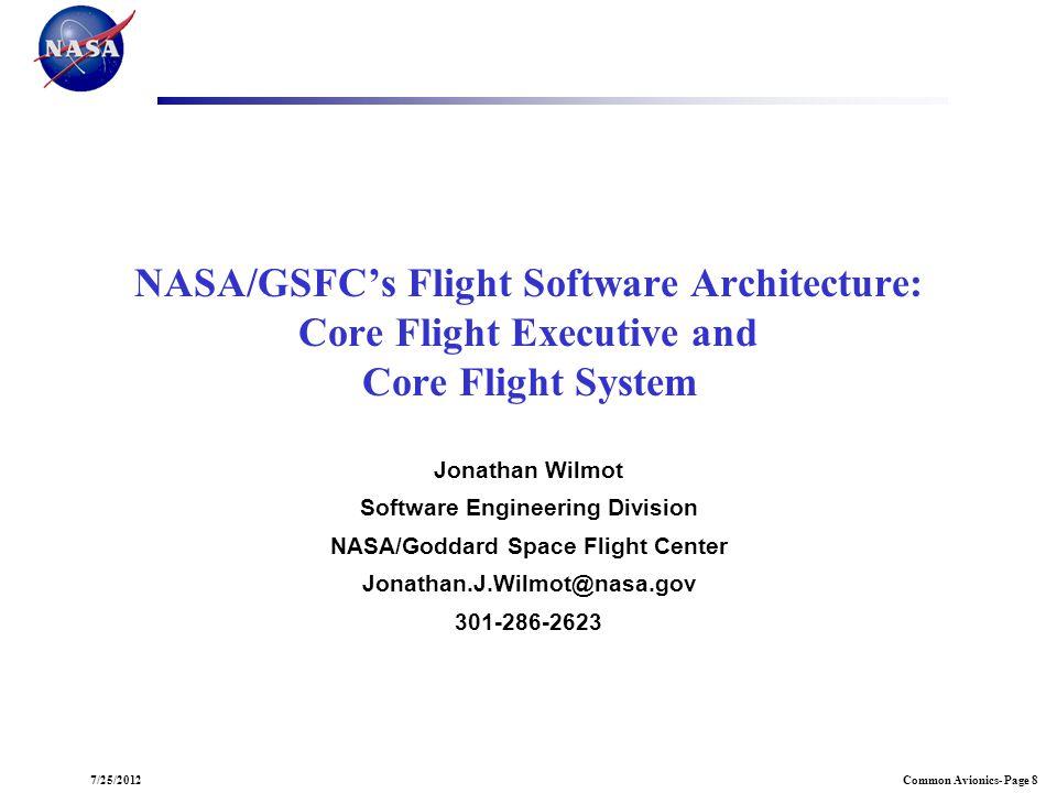 Common Avionics- Page 87/25/2012 NASA/GSFCs Flight Software Architecture: Core Flight Executive and Core Flight System Jonathan Wilmot Software Engine