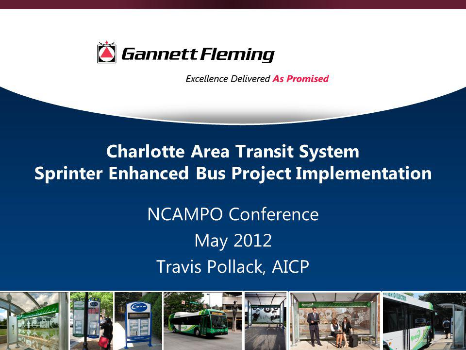 Charlotte Area Transit System Sprinter Enhanced Bus Project Implementation NCAMPO Conference May 2012 Travis Pollack, AICP