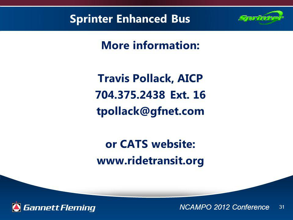 NCAMPO 2012 Conference 31 Sprinter Enhanced Bus More information: Travis Pollack, AICP 704.375.2438 Ext.