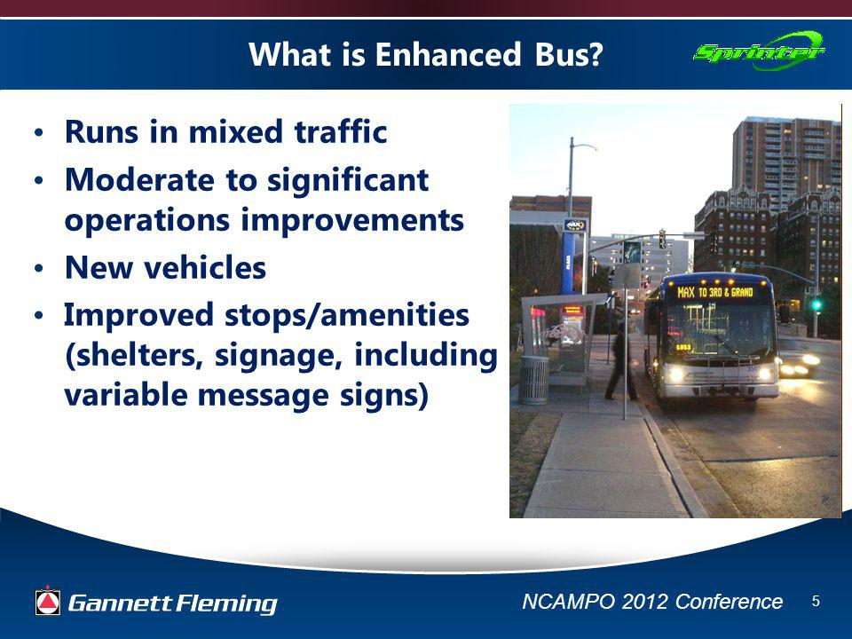 NCAMPO 2012 Conference 6 What is Enhanced Bus.Isnt Enhanced Bus Bus Rapid Transit.