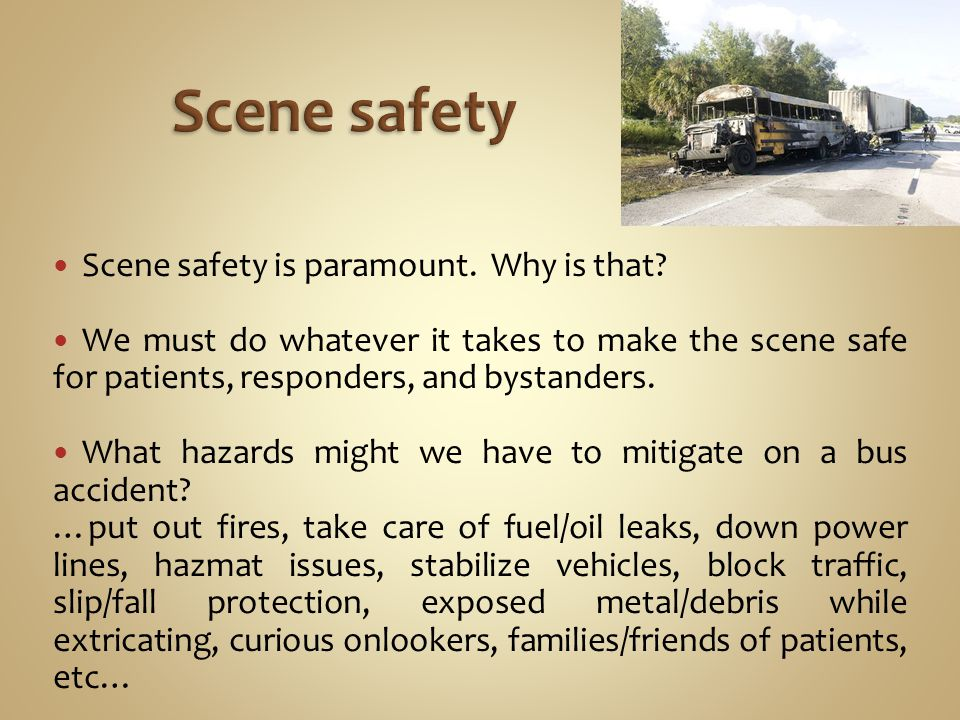 Scene safety is paramount. Why is that.