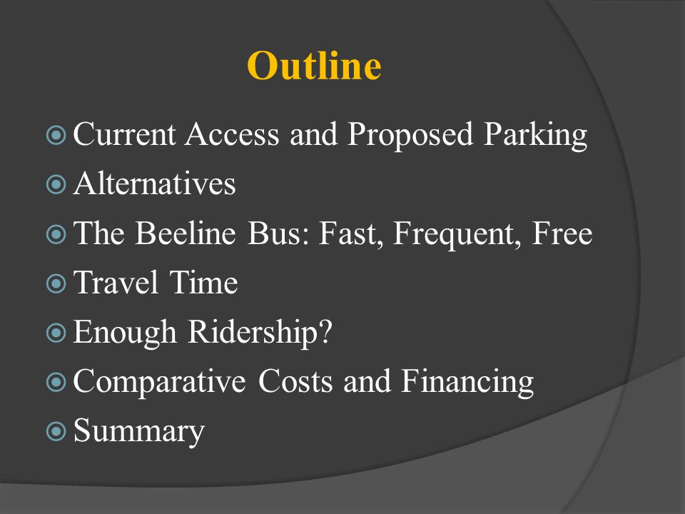 Outline Current Access and Proposed Parking Alternatives The Beeline Bus: Fast, Frequent, Free Travel Time Enough Ridership? Comparative Costs and Fin