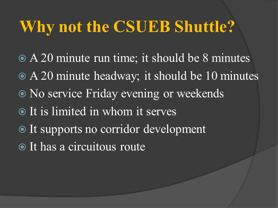 Why not the CSUEB Shuttle? A 20 minute run time; it should be 8 minutes A 20 minute headway; it should be 10 minutes No service Friday evening or week