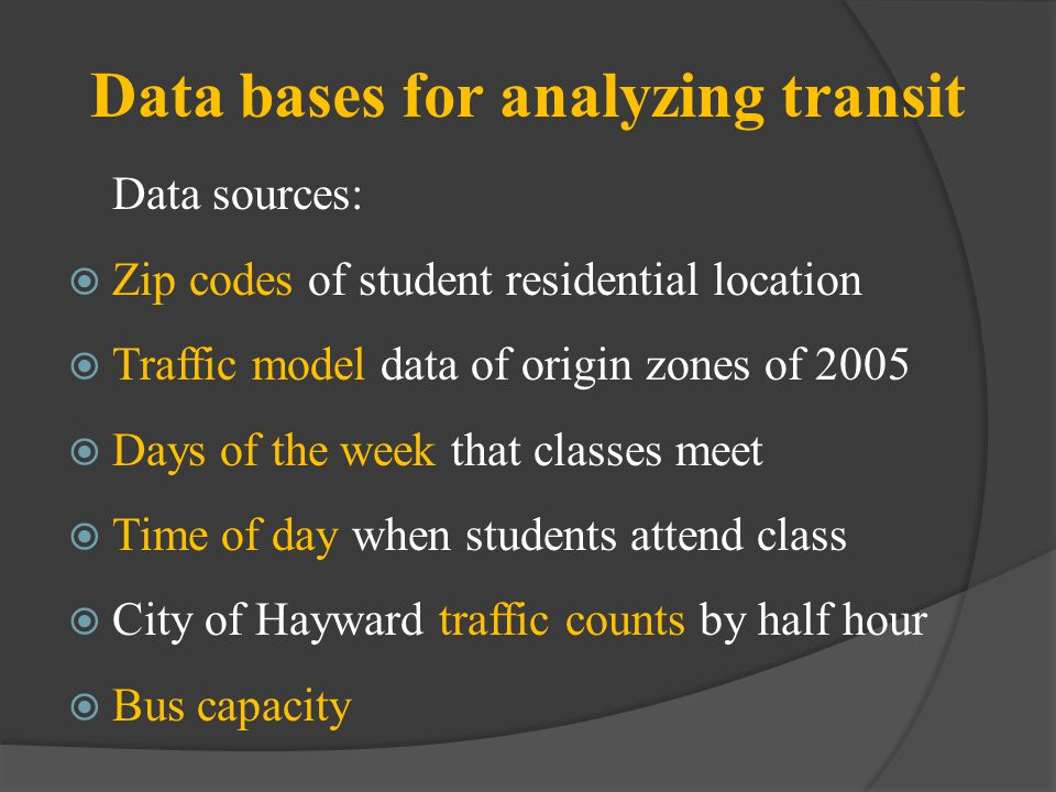 Data bases for analyzing transit Data sources: Zip codes of student residential location Traffic model data of origin zones of 2005 Days of the week t