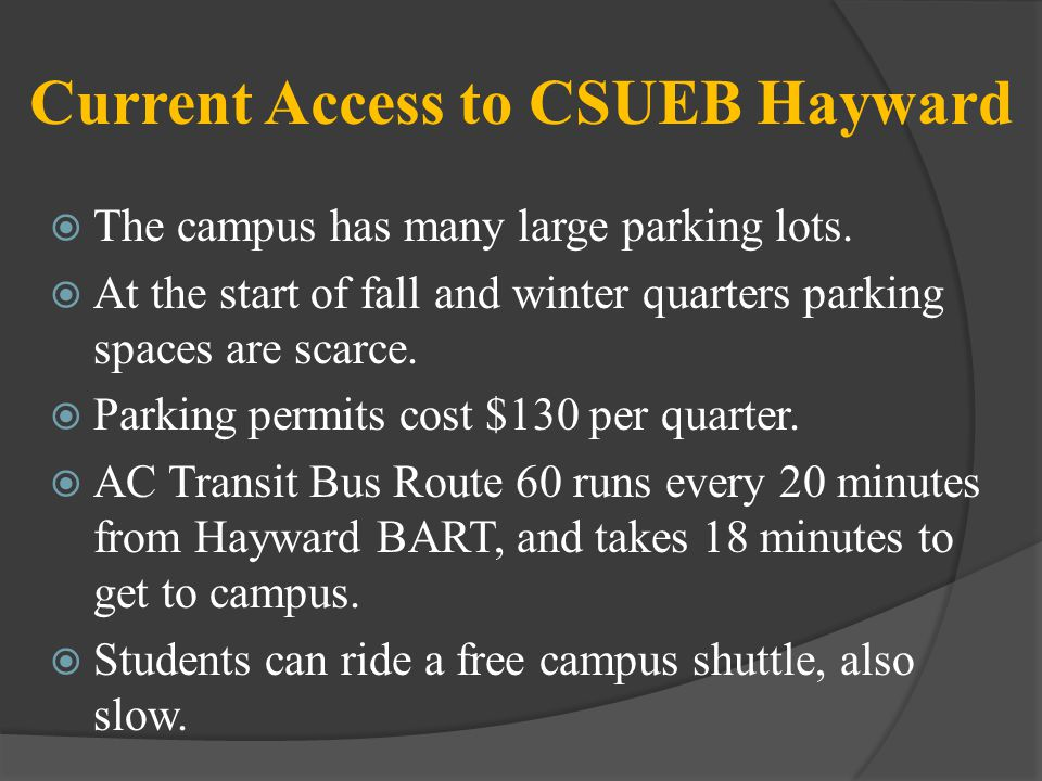 Current Access to CSUEB Hayward The campus has many large parking lots. At the start of fall and winter quarters parking spaces are scarce. Parking pe