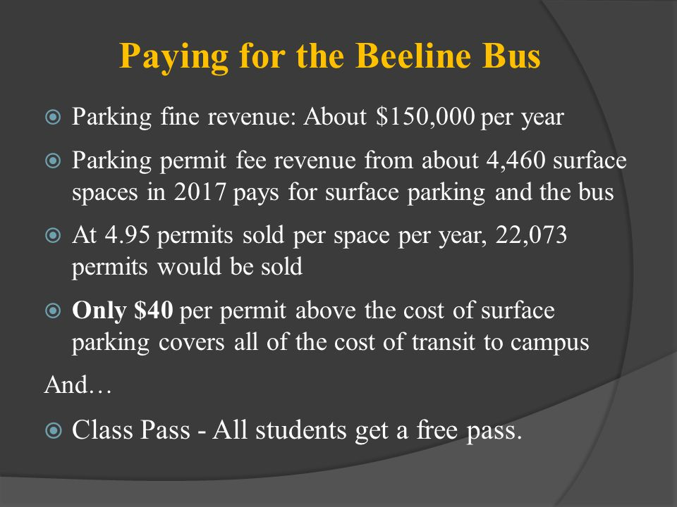 Paying for the Beeline Bus Parking fine revenue: About $150,000 per year Parking permit fee revenue from about 4,460 surface spaces in 2017 pays for s