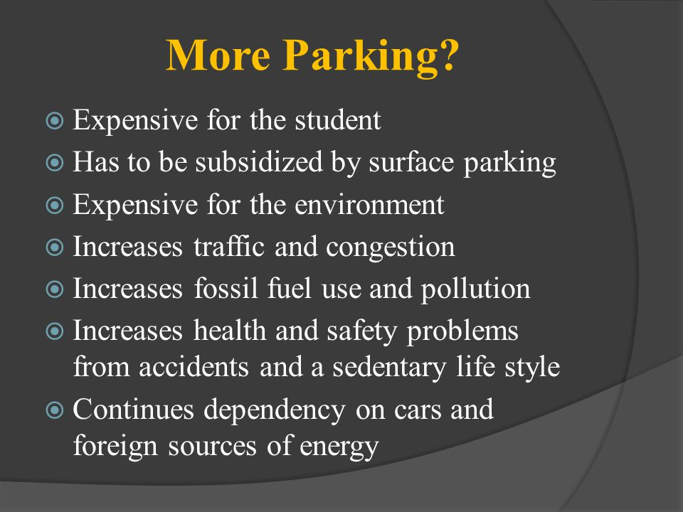 More Parking? Expensive for the student Has to be subsidized by surface parking Expensive for the environment Increases traffic and congestion Increas