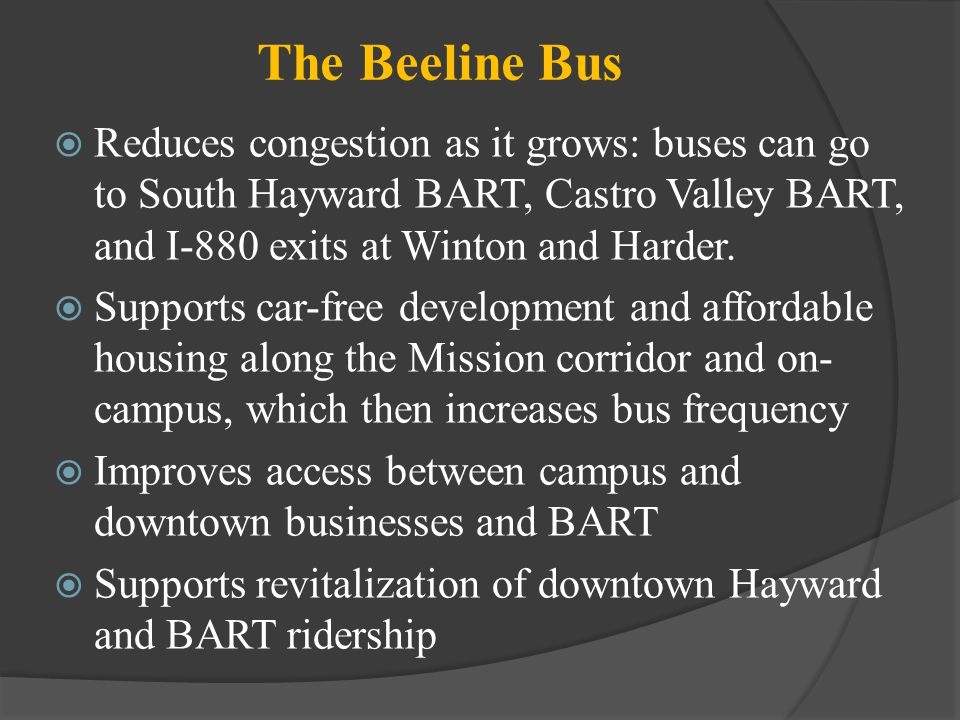 The Beeline Bus Reduces congestion as it grows: buses can go to South Hayward BART, Castro Valley BART, and I-880 exits at Winton and Harder. Supports