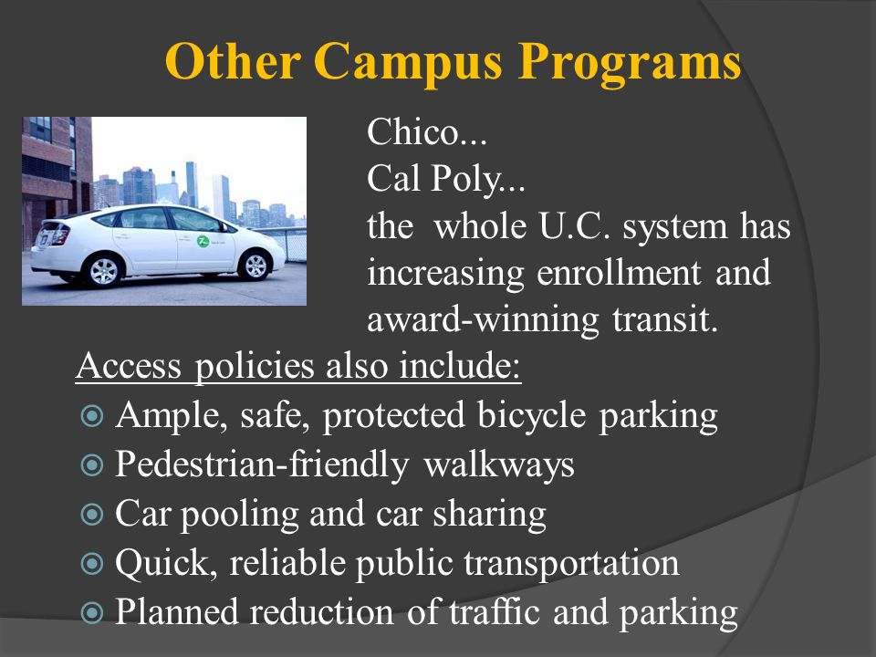 Access policies also include: Ample, safe, protected bicycle parking Pedestrian-friendly walkways Car pooling and car sharing Quick, reliable public t
