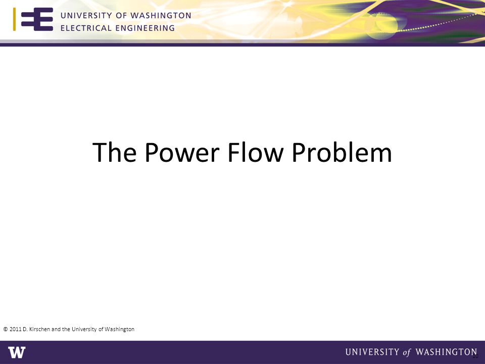 The Power Flow Problem © 2011 D. Kirschen and the University of Washington 10