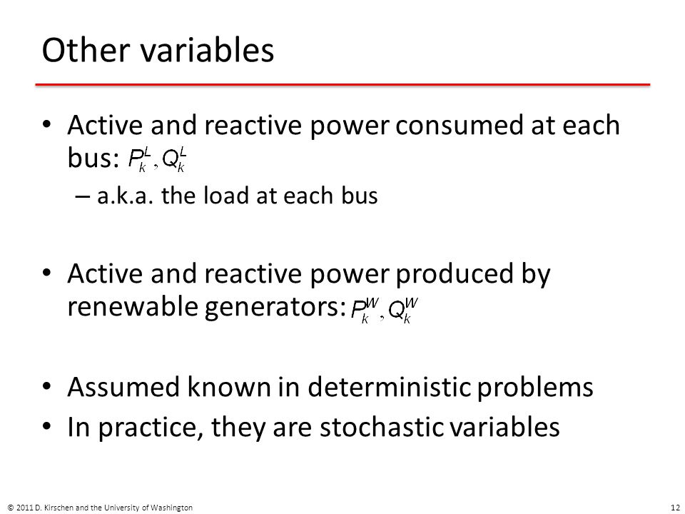 Other variables Active and reactive power consumed at each bus: – a.k.a. the load at each bus Active and reactive power produced by renewable generato