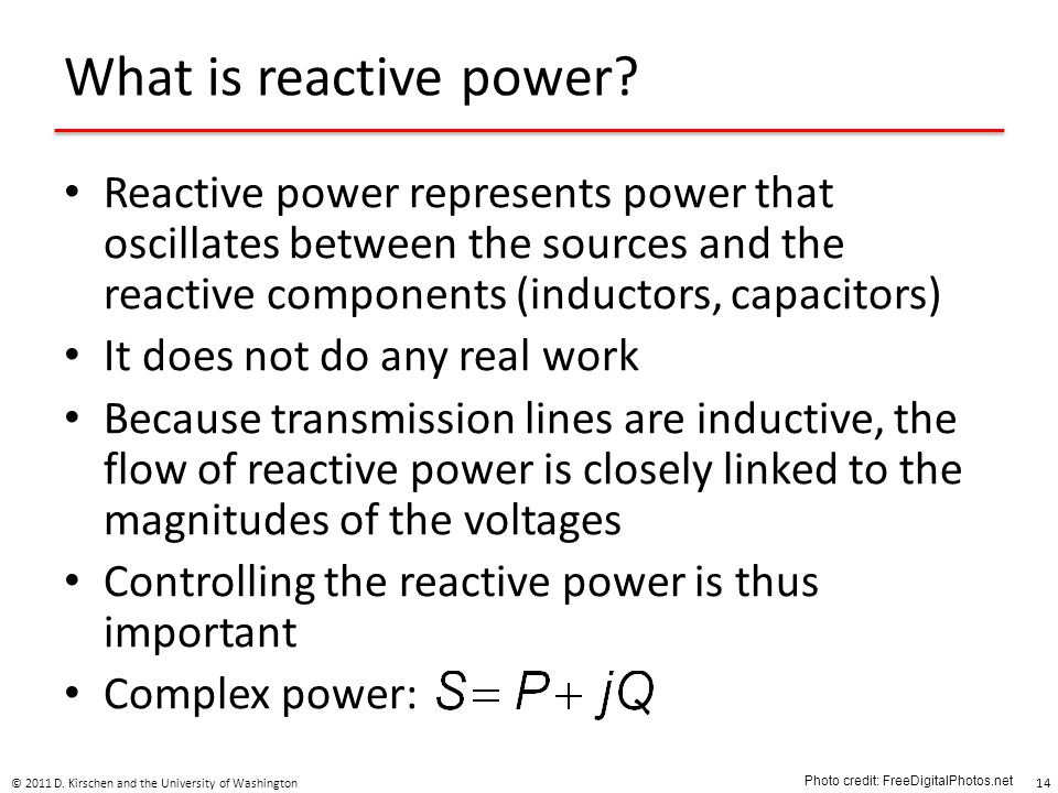 What is reactive power? Reactive power represents power that oscillates between the sources and the reactive components (inductors, capacitors) It doe