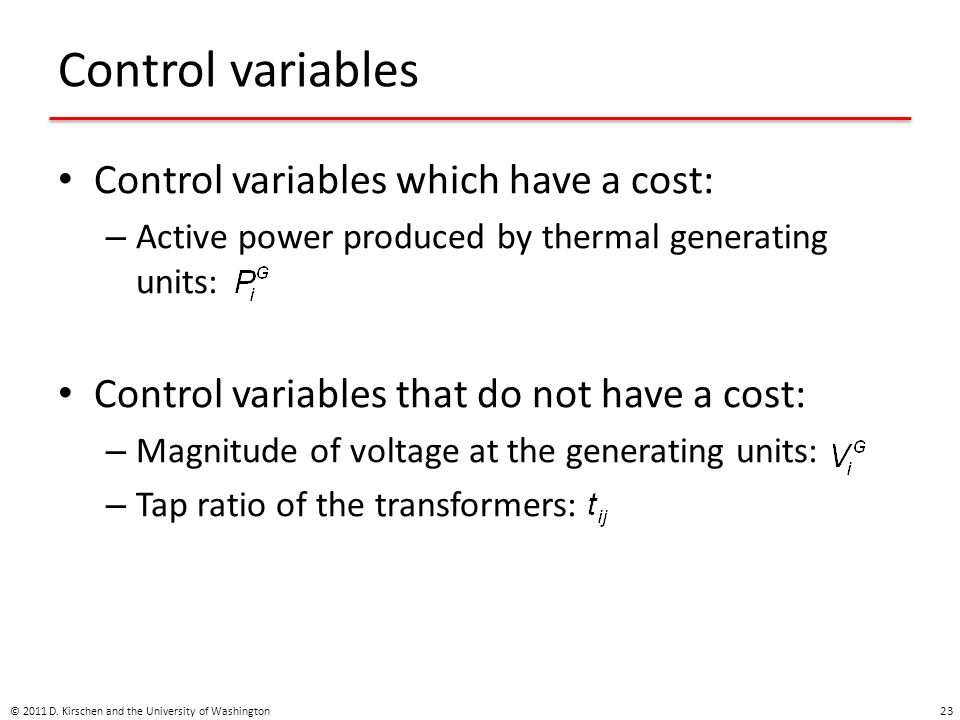 Control variables Control variables which have a cost: – Active power produced by thermal generating units: Control variables that do not have a cost: