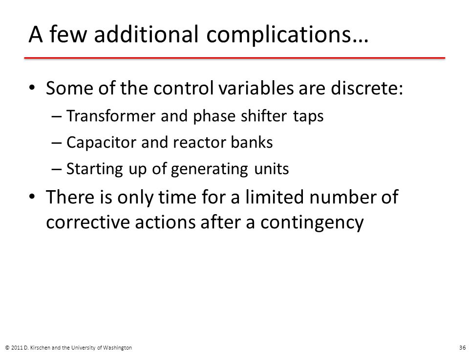 A few additional complications… Some of the control variables are discrete: – Transformer and phase shifter taps – Capacitor and reactor banks – Start