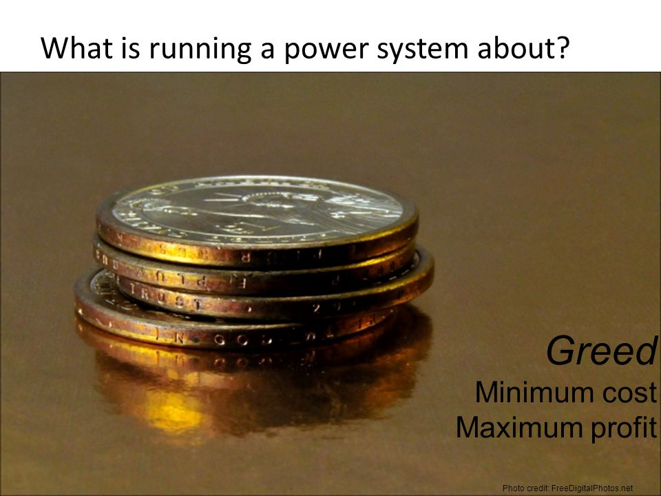 What is running a power system about? © 2011 D. Kirschen and the University of Washington 4 Greed Minimum cost Maximum profit Photo credit: FreeDigita
