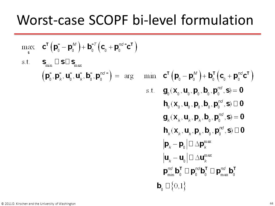 Worst-case SCOPF bi-level formulation © 2011 D. Kirschen and the University of Washington 44