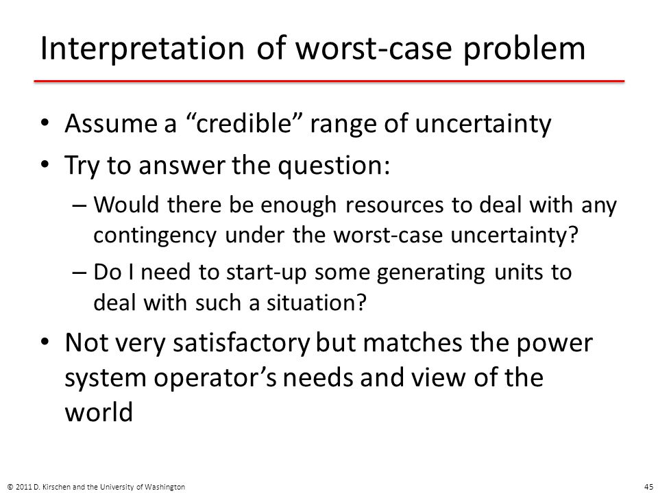 Interpretation of worst-case problem Assume a credible range of uncertainty Try to answer the question: – Would there be enough resources to deal with