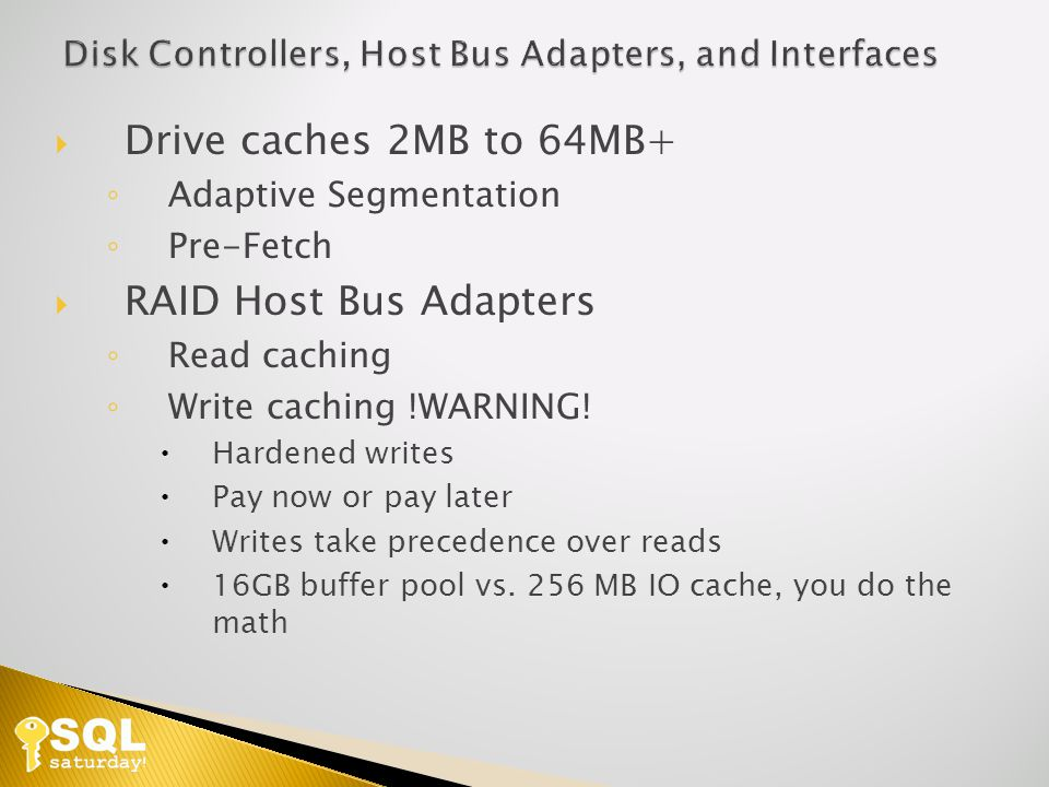 Drive caches 2MB to 64MB+ Adaptive Segmentation Pre-Fetch RAID Host Bus Adapters Read caching Write caching !WARNING.