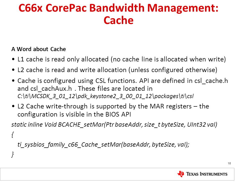 C66x CorePac Bandwidth Management: Cache A Word about Cache L1 cache is read only allocated (no cache line is allocated when write) L2 cache is read a