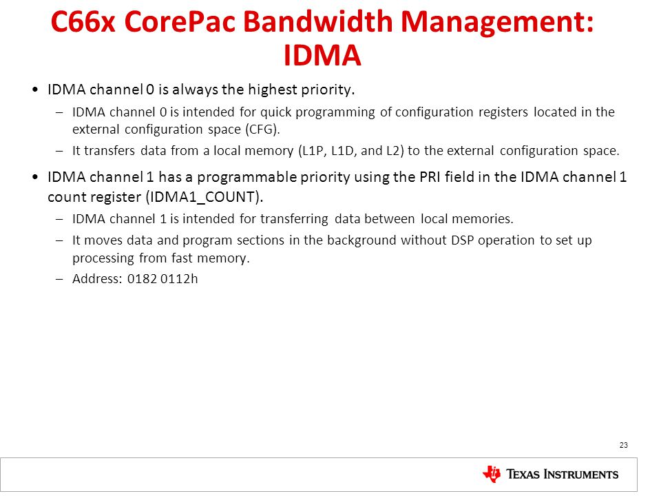 C66x CorePac Bandwidth Management: IDMA IDMA channel 0 is always the highest priority. –IDMA channel 0 is intended for quick programming of configurat