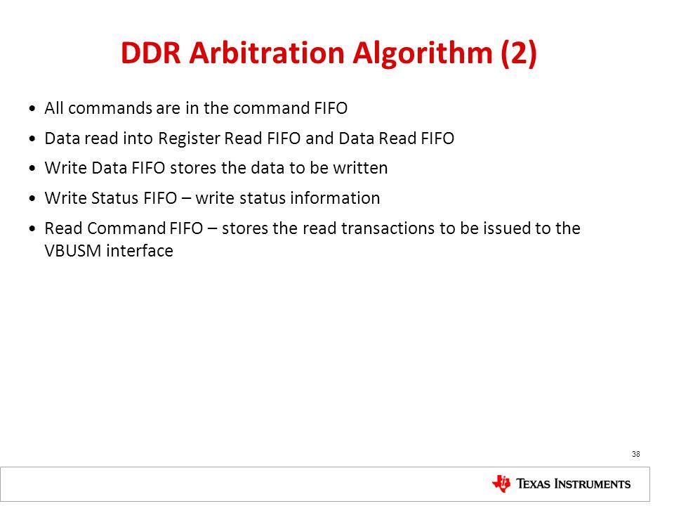 DDR Arbitration Algorithm (2) All commands are in the command FIFO Data read into Register Read FIFO and Data Read FIFO Write Data FIFO stores the dat