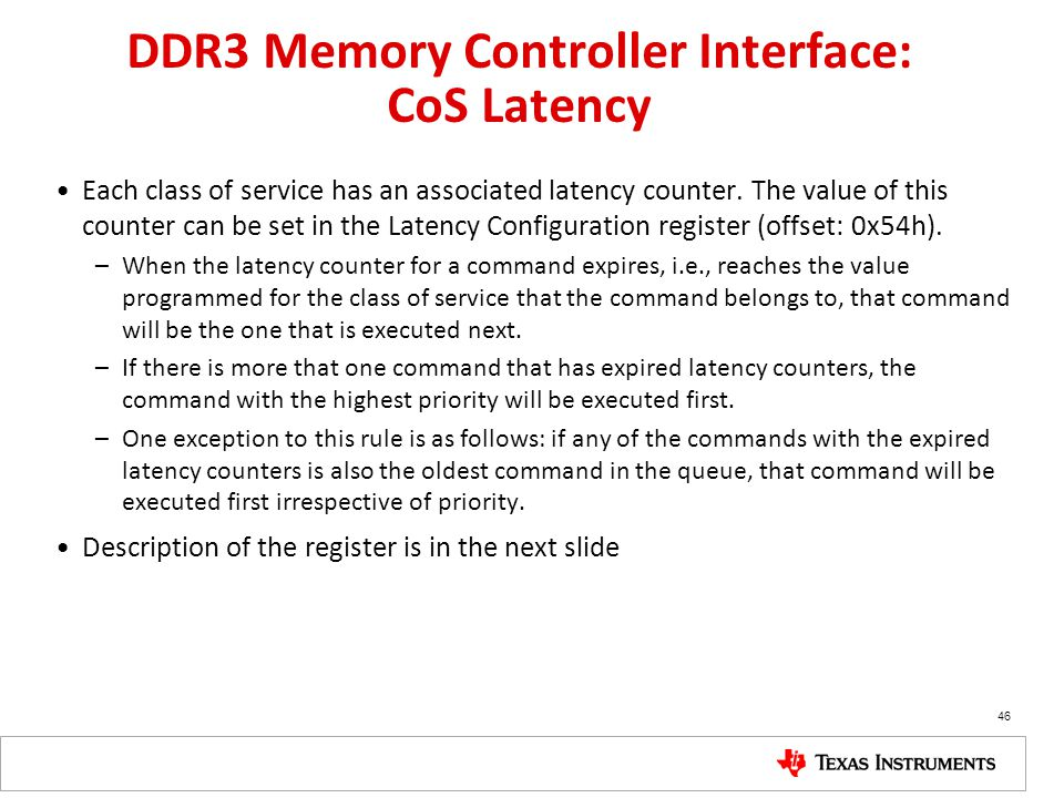DDR3 Memory Controller Interface: CoS Latency Each class of service has an associated latency counter. The value of this counter can be set in the Lat