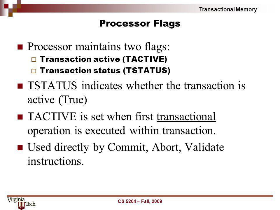 Transactional Memory Processor Flags Processor maintains two flags: Transaction active (TACTIVE) Transaction status (TSTATUS) TSTATUS indicates whethe