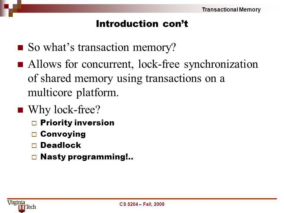 Transactional Memory Introduction cont So whats transaction memory? Allows for concurrent, lock-free synchronization of shared memory using transactio