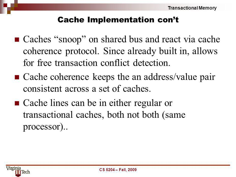 Transactional Memory Cache Implementation cont Caches snoop on shared bus and react via cache coherence protocol. Since already built in, allows for f